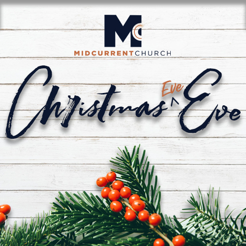 december 23rd 2018 christmas eve eve midcurrent church