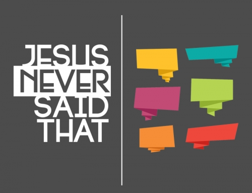 Jesus NEVER Said That – Wk3